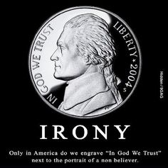 In God We Trust - Ironic - http://dailyatheistquote.com/atheist-quotes/2013/02/09/in-god-we-trust-ironic/