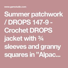 "Summer patchwork / DROPS 147-9 - Crochet DROPS jacket with ¾ sleeves and granny squares in ""Alpaca"". Size: S - XXXL - Free pattern by DROPS Design"