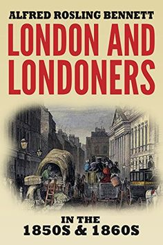 London and Londoners in the 1850s & 1860s by Alfred Rosling Bennett http://www.amazon.com/dp/B01BZ7RZ8Q/ref=cm_sw_r_pi_dp_GKY2wb1JSFCJD