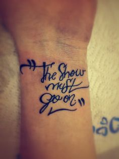 The Show Must Go On Tattoo <3