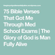 75 Bible Verses That Got Me Through Med School Exams | The Glory of God is Man Fully Alive