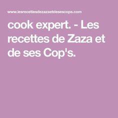 cook expert. - Les recettes de Zaza et de ses Cop's. No Cook Desserts, Cooking, Compact, Articles, Favorite Recipes, Cooking Recipes, Thermomix, Kitchen, Brewing
