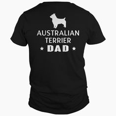 #Australian #Terrier Dad , Order HERE ==> https://www.sunfrog.com/Pets/118689484-548130993.html?6432, Please tag & share with your friends who would love it, #superbowl #renegadelife #birthdaygifts