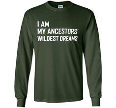 i Am my Ancestors wildest Dreams s