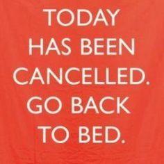 Today has been cancelled. Today is one of those days!! Rain rain go away...ZzZzZzzzz