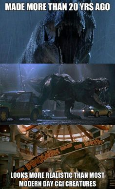Jurassic Park: Showing up other movies' CGI since before you knew what CGI was. -D