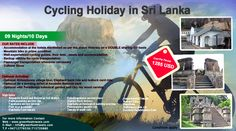 Hidden Treasure Cycling Holiday in Sri Lanka  PROGRAMME : Cycling HOLIDAY DURATION : 09 Nights/10 Days Cost – USD 1285 Email – info@cyclinglanka.com Web – www.cyclinglanka.com Phone:- +9471 – 5720880/+9471 - 2776556  OUR RATES INCLUDE  Accommodation at the hotels mentioned as per the above itinerary on a DOUBLE sharing BB basis  Mountain bike in prime condition  Well-experienced cycling guides, their fees , meals and accommodation  Backup vehicle for cycle transportation  Passenger…