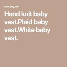 Hand knit baby vest.Plaid baby vest.White baby vest.