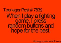 That is definitely me, especially when someone can bring video games to school that are approved.