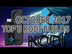 TOP 5 KODI BUILDS EVER HAD ON OCTOBER 2017 FOR KODI KRYPTON 17.3/17.4 - YouTube