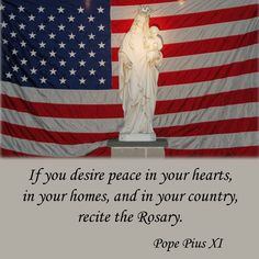 If you desire peace in your hearts, in your homes, and in your country, recite the Rosary.