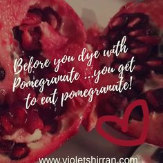 Eat pomegranate, Dye with Pomegranate! Nom Nom....