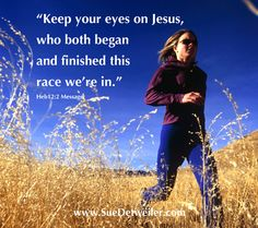 If you keep your eyes on Jesus - He will help you begin and finish the race of faith - Read this blog on God's Finishing Power