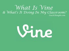 What Is Vine And What's It Doing In My Classroom?  Used Twitter Vine many times last year with no complaints!