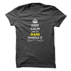 [Cool tshirt name meaning] Keep Calm and Let DANI Handle it  Good Shirt design  Hey if you are DANI then this shirt is for you. Let others just keep calm while you are handling it. It can be a great gift too.  Tshirt Guys Lady Hodie  SHARE and Get Discount Today Order now before we SELL OUT Today  Camping 2015 special tshirts calm and let dani handle it it keep calm and let bling handle itcalm blind