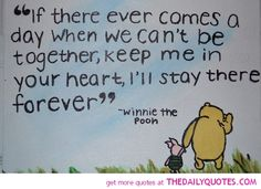 If there ever comes a day when we can't be together, keep me in your heart, i'll stay there forever. - Winnie the Pooh Picture Quotes Life Quotes Love, Great Quotes, Quotes To Live By, Me Quotes, Funny Quotes, Inspirational Quotes, Daily Quotes, Quotes Pooh, Cartoon Quotes