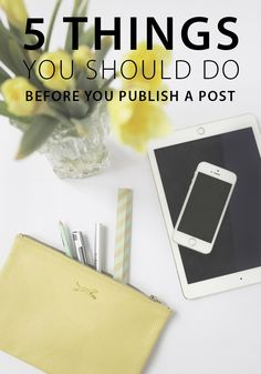 Before you hit publish, be sure to do these five things you should do before you publish a blog post, every time!
