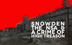 Snowden, The NSA and a Crime of High Treason   WAKE UP SHEEPLE !!!!!!!!!!!!!!!!!!!!!!!!!!!!!!!!!!!!!!
