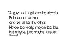 A guy and a girl can be friends ....