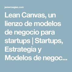 Lean Canvas, un lienzo de modelos de negocio para startups | Startups, Estrategia y Modelos de negocio