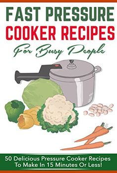 Free Kindle book for a limited time (download to your Kindle or Kindle for PC now before the price increases): Fast Pressure Cooker Recipes For Busy People – 50 Delicious Pressure Cooker Recipes To Make In 15 Minutes Or Less (pressure cooker, fast pressure cooker)