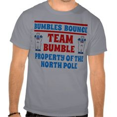 #Bumbles #Bounce Team Bumble #Funny #Christmas #TShirt #GraphicTees #ChristmasShirts #holiday #funny #humor
