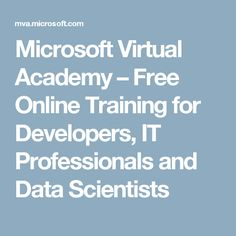 Microsoft Virtual Academy – Free Online Training for Developers, IT Professionals and Data Scientists