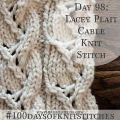 Day 98 : Lacey Plait Cable Knit Stitch : #100daysofknitstitches