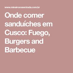 Onde comer sanduíches em Cusco: Fuego, Burgers and Barbecue