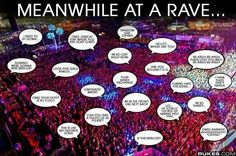 Meanwhile at a rave... haha amazing.