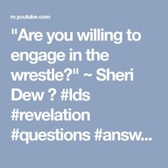 """Are you willing to engage in the wrestle?"" ~ Sheri Dew ❤ #lds #revelation #questions #answers #prayer #holyghost"