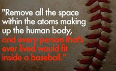 Every person that's ever lived would fit inside a baseball.