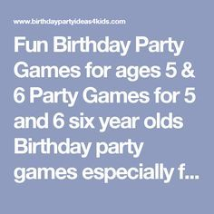 Fun Birthday Party Games for ages 5 & 6 Party Games for 5 and 6 six year olds  Birthday party games especially for boys and girls 5 and 6 years old.  These fun games are age appropriate and five and six year olds have tested them at parties and won their approval.  Find a mix of games you like for your party or print out all the games just in case you need to fill time during the party.       Games for 5 and 6 years old kids birthday party games  Classic Games for Birthday Parties Classic…