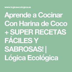 Aprende a  Cocinar Con Harina de Coco + SUPER RECETAS FÁCILES Y SABROSAS!   Lógica Ecológica