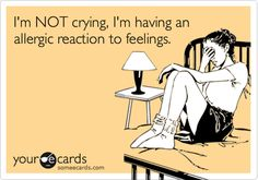 funny crying quotes | Funny Flirting Ecard: I'm NOT crying, I'm having an allergic reaction ...