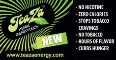 try out the new way to get energy! TeaZa are energy pouches that you throw inbetween your lip and gum, then they give you as much energy as a cup of coffee with just one pouch! go to www.TeaZaenergy.com to learn more