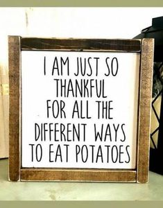 Umm YES! I am just so thankful for all the different ways to eat potatoes. Funny sign Foodie gift idea Home decor Kitchen sign Farmhouse sign Farmhouse decor Rustic sign Rustic decor Rustic Signs, Rustic Decor, Farmhouse Decor, Farmhouse Signs, Rustic Style, Rustic Theme, Potato Funny, Food Signs, Diy Signs