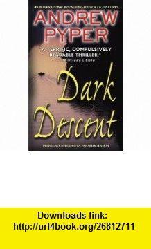 Dark Descent (9780743453233) Andrew Pyper , ISBN-10: 0743453239  , ISBN-13: 978-0743453233 ,  , tutorials , pdf , ebook , torrent , downloads , rapidshare , filesonic , hotfile , megaupload , fileserve