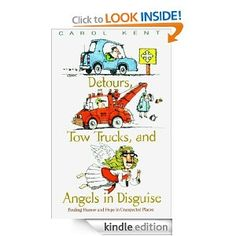 Amazon.com: Detours, Tow Trucks, and Angels in Disguise: Finding Humor and Hope in Unexpected Places (Life and Ministry of Jesus Christ) eBook: Carol J Kent: Kindle Store