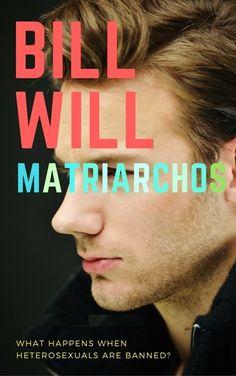 BILL WILL-Worlds Masculist Novel - Politically Incorrect Mens Liberation- Politics & Theory Gender Pronouns, World 1, Theory, Writer, Novels, Politics, Shit Happens, Men, Writers