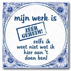 Delft Blue Proverb Tile - My work is very secret! - Benza – Delft Blue Proverb Tile – My work is very secret! Quotations, Qoutes, Dutch Quotes, One Liner, Work Quotes, Nice Quotes, Cool Cards, Funny Fails, Funny Photos