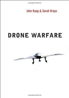 Drone Warfare (WCMW - War and Conflict in the Modern World) by John Kaag