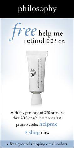 Free Retinol treatment w $50 purcahse at Philosophy.com Code: helpme  All orders ship free.