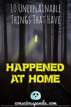 10 Unexplainable Things That Have Happened At Home