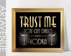 TRUST ME You Can Dance -VODKA Printable Art Gatsby Wedding Art Deco Sign - Faux Gold Silver digital file - ADC1 by ARTAVENUEPRINTS on Etsy