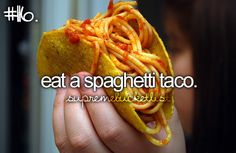 I just thought it was funny that the famous spaghetti tacos from iCarly made it onto someone's bucket list... but they do look good in a weird way!