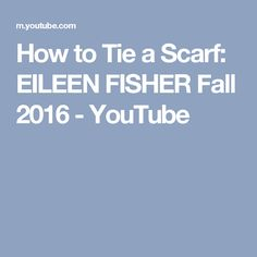 How to Tie a Scarf: EILEEN FISHER Fall 2016 - YouTube