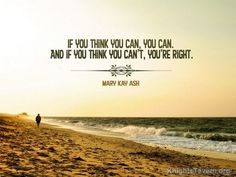 """""""If you think you can, you can. And if you think you can't, you're right."""" -Mary Kay Ash inspirational desktop quote wallpaper (click to download)"""