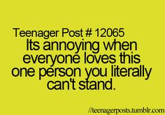 OMG YES and you can't share your feelings about this person with anyone, cuz they all LOVE him/her!