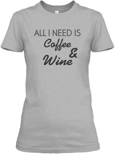 All I Need Is Coffee & Wine Sport Grey T-Shirt Front